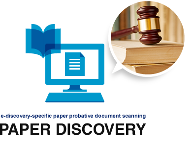 e-discovery-specific paper probative document scanning PAPER DISCOVERY